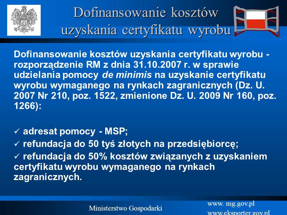 www. mg.gov.pl www.eksporter.gov.pl Ministerstwo Gospodarki Dofinansowanie kosztów uzyskania certyfikatu wyrobu Dofinansowanie kosztów uzyskania certy