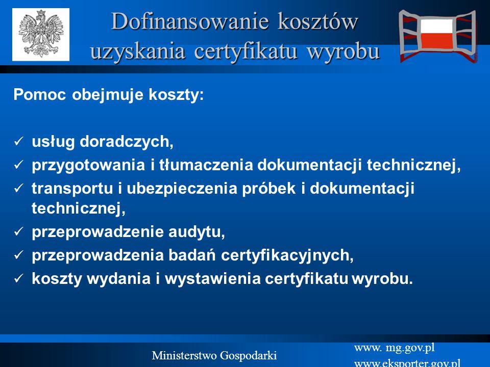 www. mg.gov.pl www.eksporter.gov.pl Ministerstwo Gospodarki Dofinansowanie kosztów uzyskania certyfikatu wyrobu Pomoc obejmuje koszty: usług doradczyc