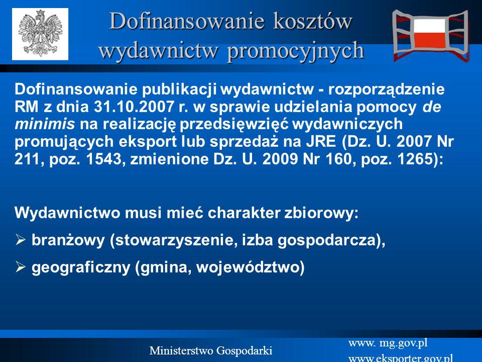 www. mg.gov.pl www.eksporter.gov.pl Ministerstwo Gospodarki Dofinansowanie kosztów wydawnictw promocyjnych Dofinansowanie publikacji wydawnictw - rozp