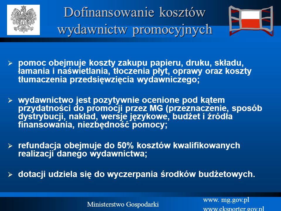 www. mg.gov.pl www.eksporter.gov.pl Ministerstwo Gospodarki Dofinansowanie kosztów wydawnictw promocyjnych  pomoc obejmuje koszty zakupu papieru, dru
