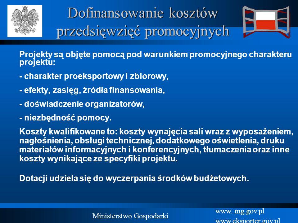 www. mg.gov.pl www.eksporter.gov.pl Ministerstwo Gospodarki Dofinansowanie kosztów przedsięwzięć promocyjnych Projekty są objęte pomocą pod warunkiem