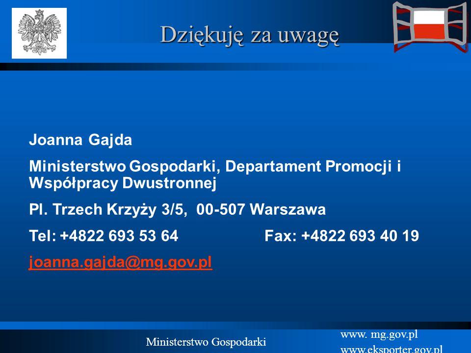 www. mg.gov.pl www.eksporter.gov.pl Ministerstwo Gospodarki Dziękuję za uwagę Joanna Gajda Ministerstwo Gospodarki, Departament Promocji i Współpracy