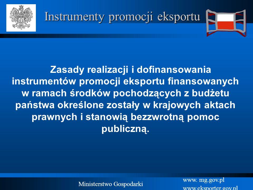 www. mg.gov.pl www.eksporter.gov.pl Ministerstwo Gospodarki Instrumenty promocji eksportu Zasady realizacji i dofinansowania instrumentów promocji eks