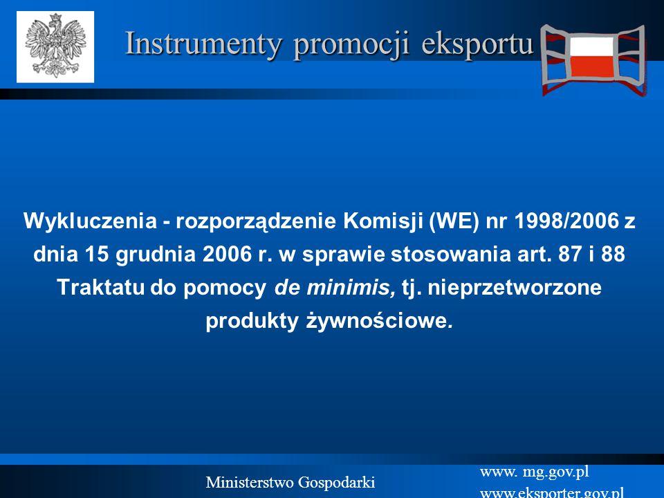 www. mg.gov.pl www.eksporter.gov.pl Ministerstwo Gospodarki Instrumenty promocji eksportu Wykluczenia - rozporządzenie Komisji (WE) nr 1998/2006 z dni