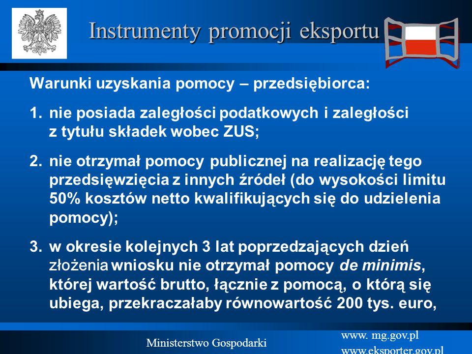 www. mg.gov.pl www.eksporter.gov.pl Ministerstwo Gospodarki Instrumenty promocji eksportu Warunki uzyskania pomocy – przedsiębiorca: 1.nie posiada zal