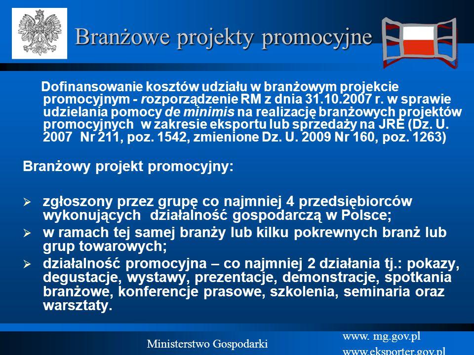 www. mg.gov.pl www.eksporter.gov.pl Ministerstwo Gospodarki Dofinansowanie kosztów udziału w branżowym projekcie promocyjnym - rozporządzenie RM z dni
