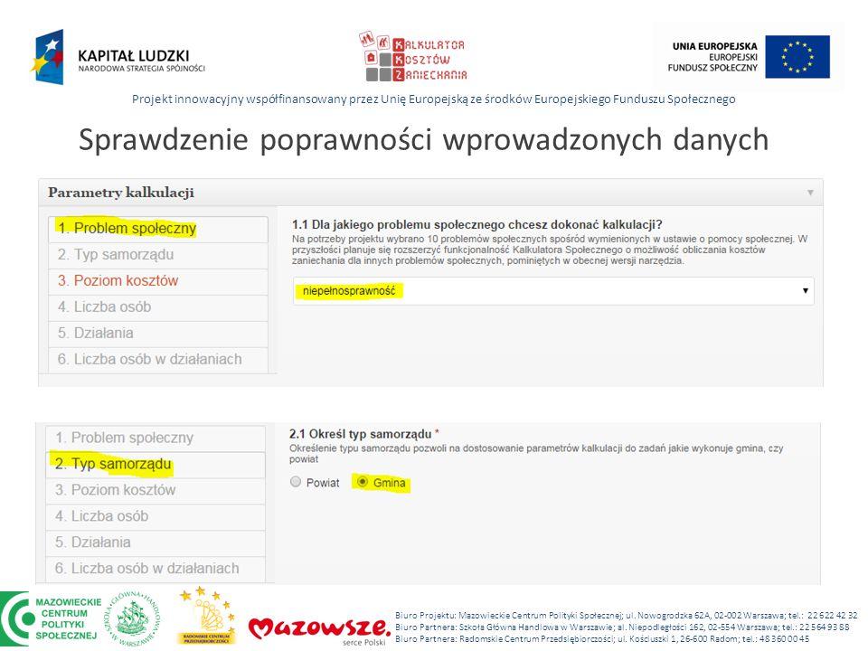Projekt innowacyjny współfinansowany przez Unię Europejską ze środków Europejskiego Funduszu Społecznego Biuro Projektu: Mazowieckie Centrum Polityki Społecznej; ul.