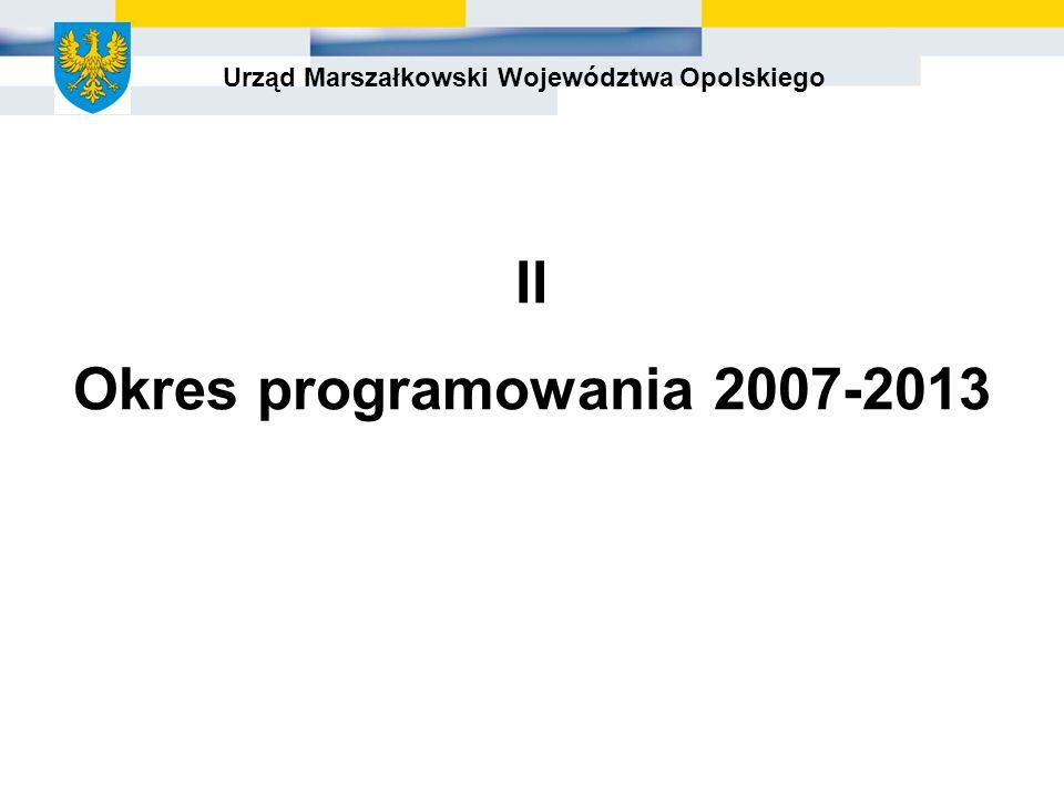 Urząd Marszałkowski Województwa Opolskiego II Okres programowania 2007-2013
