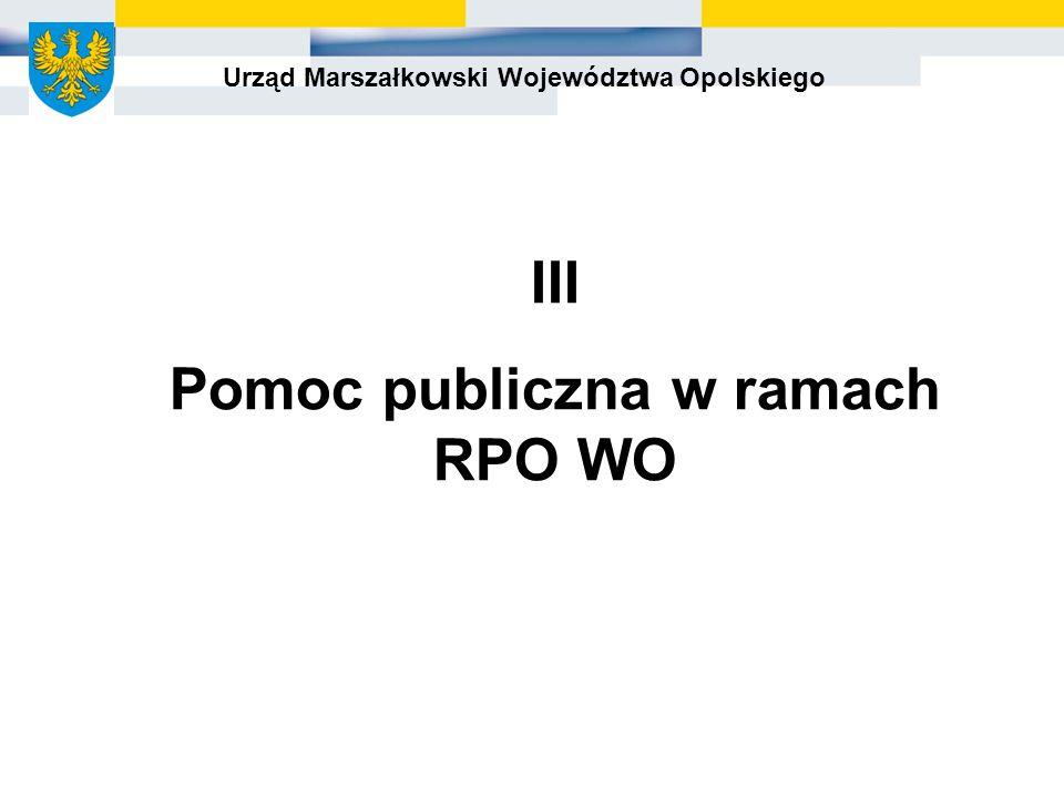 Urząd Marszałkowski Województwa Opolskiego III Pomoc publiczna w ramach RPO WO