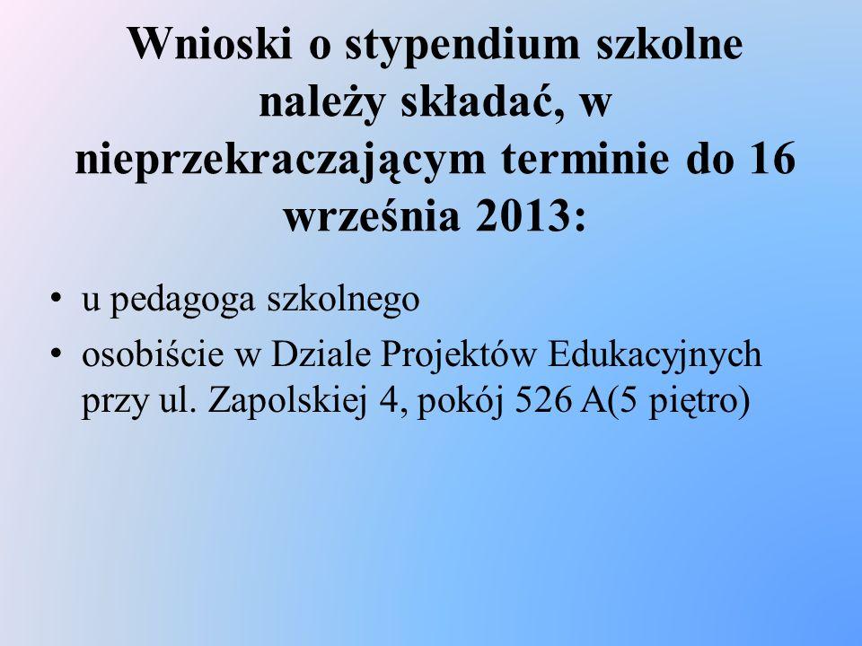 Wnioski o stypendium szkolne należy składać, w nieprzekraczającym terminie do 16 września 2013: u pedagoga szkolnego osobiście w Dziale Projektów Edukacyjnych przy ul.