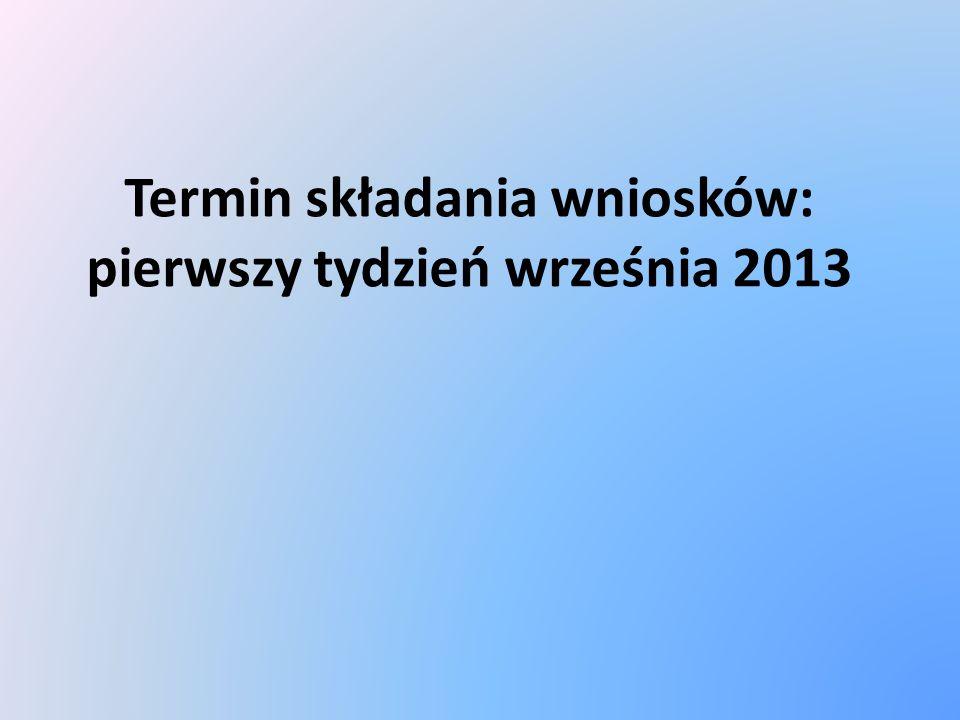 Termin składania wniosków: pierwszy tydzień września 2013
