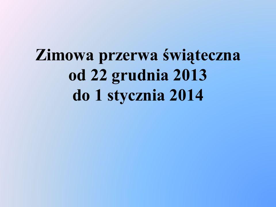 Zimowa przerwa świąteczna od 22 grudnia 2013 do 1 stycznia 2014