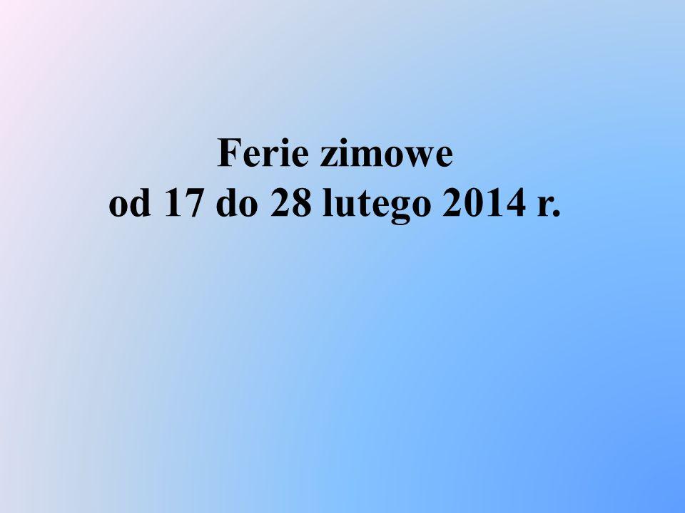 Ferie zimowe od 17 do 28 lutego 2014 r.