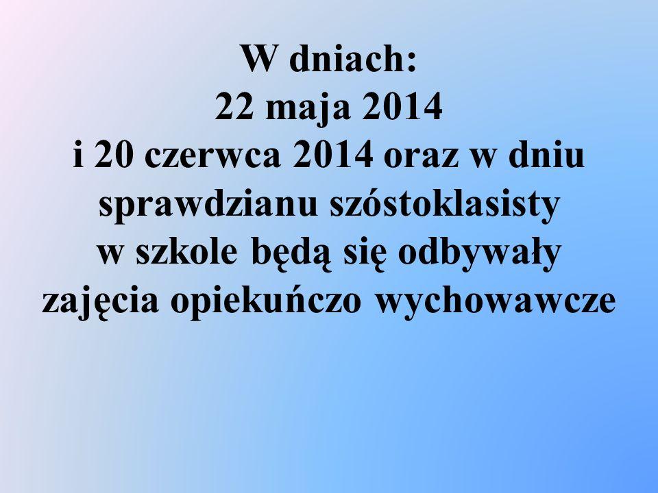 W dniach: 22 maja 2014 i 20 czerwca 2014 oraz w dniu sprawdzianu szóstoklasisty w szkole będą się odbywały zajęcia opiekuńczo wychowawcze