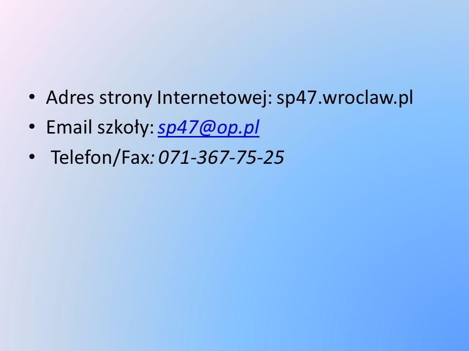Adres strony Internetowej: sp47.wroclaw.pl Email szkoły: sp47@op.plsp47@op.pl Telefon/Fax: 071-367-75-25