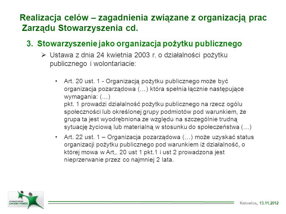 Katowice, 13.11.2012 Realizacja celów – zagadnienia związane z organizacją prac Zarządu Stowarzyszenia cd.