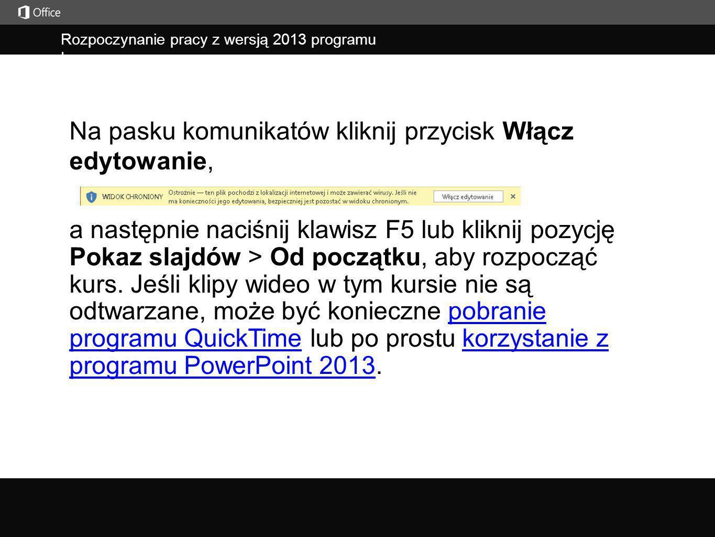 Rozpoczynanie pracy z wersją 2013 programu Lync a następnie naciśnij klawisz F5 lub kliknij pozycję Pokaz slajdów > Od początku, aby rozpocząć kurs.