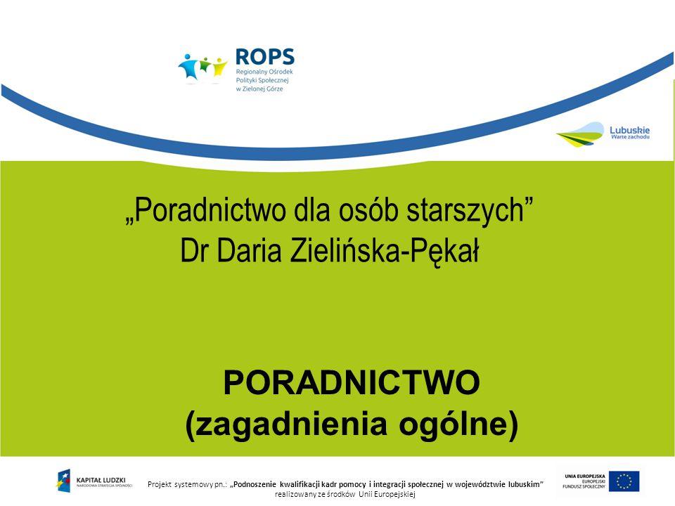 """PORADNICTWO (zagadnienia ogólne) Projekt systemowy pn.: """"Podnoszenie kwalifikacji kadr pomocy i integracji społecznej w województwie lubuskim"""" realizo"""