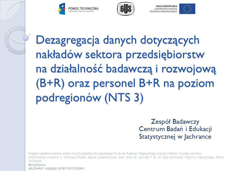 Cel pracy badawczej opracowanie danych dotyczących nakładów sektora przedsiębiorstw oraz personelu B+R na niższym poziomie agregacji przestrzennej niż są dostępne w systemie statystyki publicznej (NTS 3).