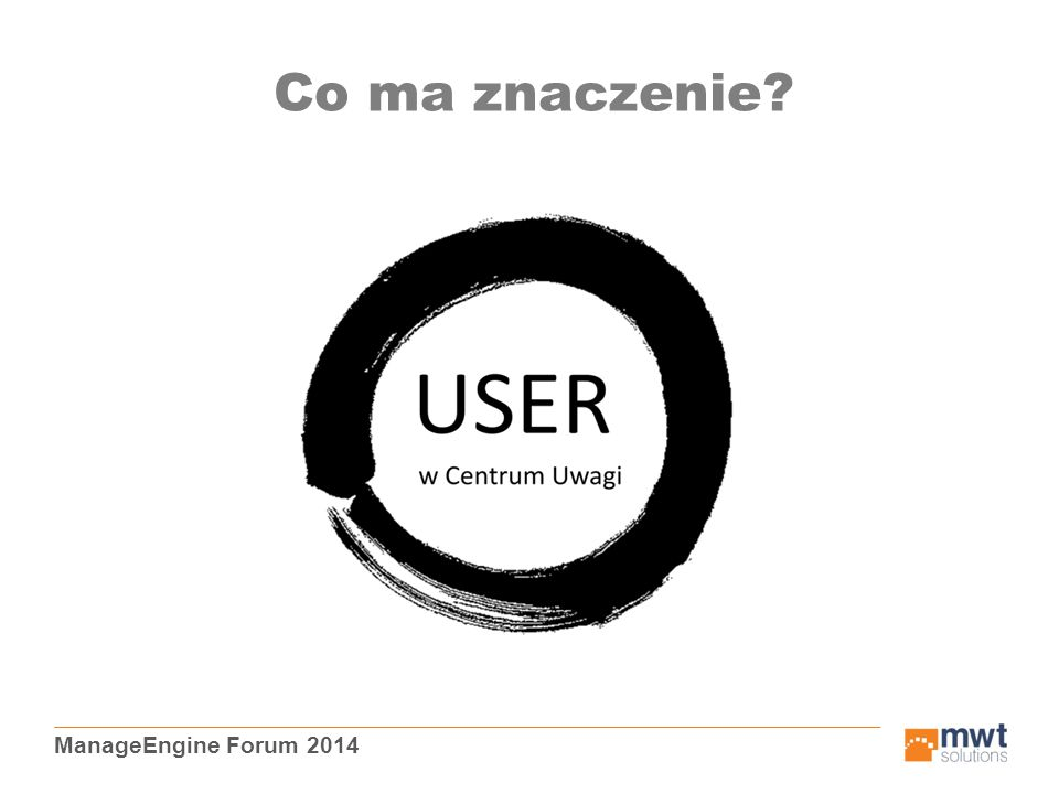 ManageEngine Forum 2014 Co ma znaczenie