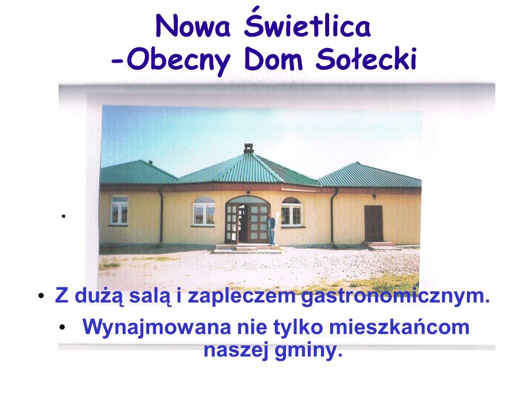 Nowa Świetlica -Obecny Dom Sołecki. Z dużą salą i zapleczem gastronomicznym. Wynajmowana nie tylko mieszkańcom naszej gminy.