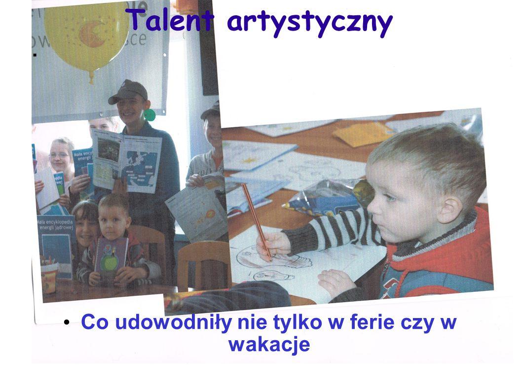 Talent artystyczny. Co udowodniły nie tylko w ferie czy w wakacje