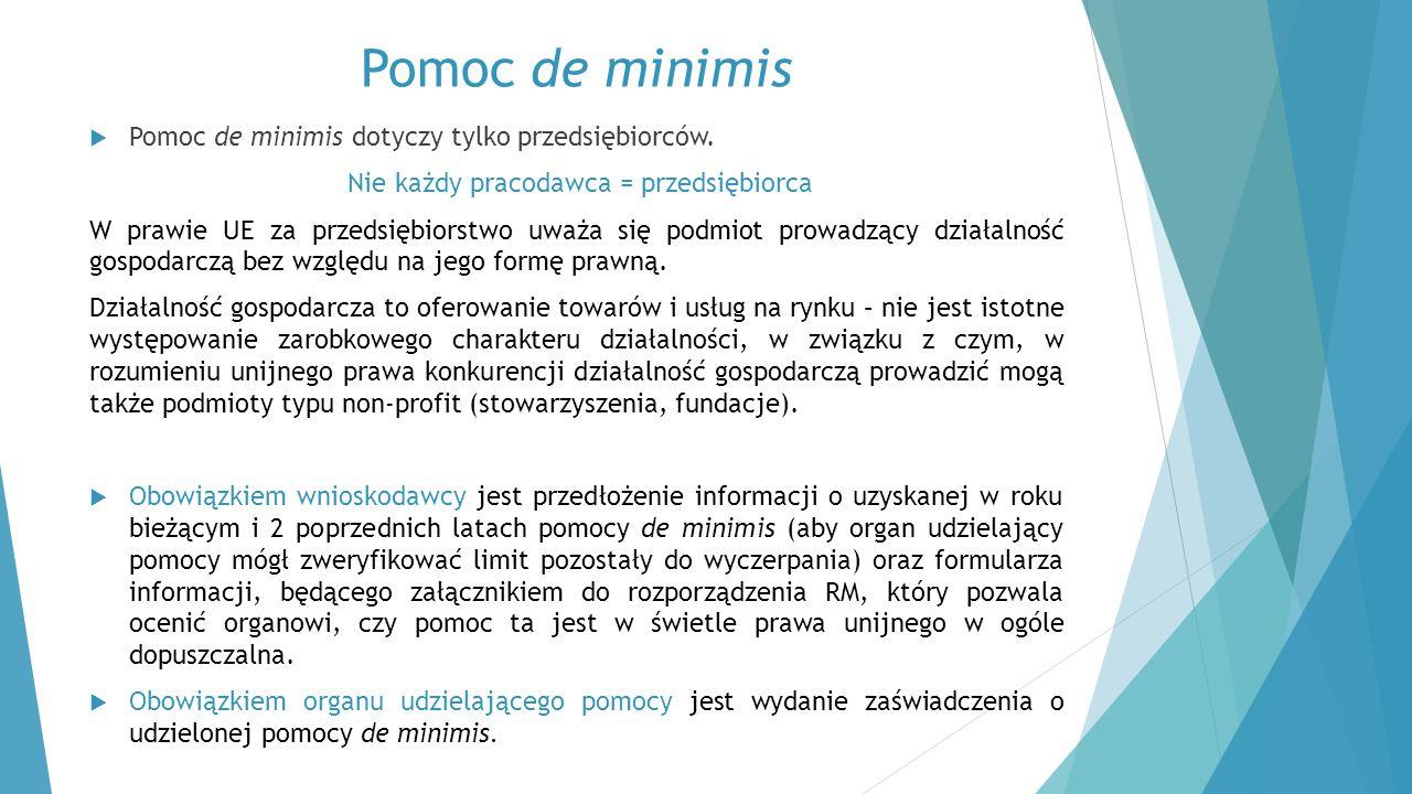 Pomoc de minimis  Pomoc de minimis dotyczy tylko przedsiębiorców. Nie każdy pracodawca = przedsiębiorca W prawie UE za przedsiębiorstwo uważa się pod