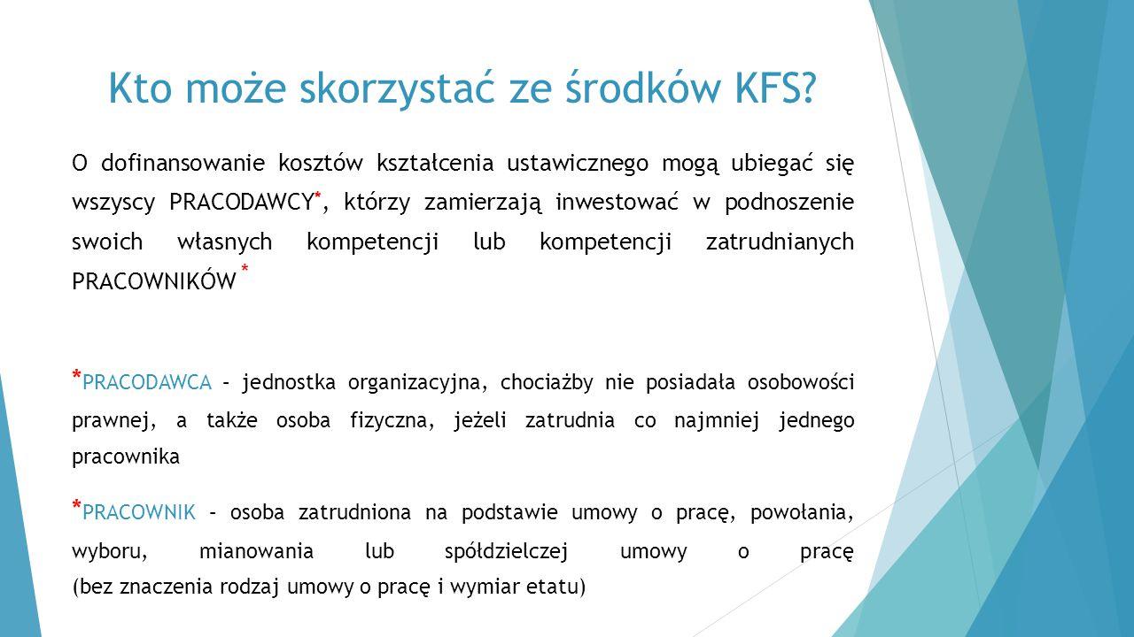 Kto może skorzystać ze środków KFS? O dofinansowanie kosztów kształcenia ustawicznego mogą ubiegać się wszyscy PRACODAWCY *, którzy zamierzają inwesto