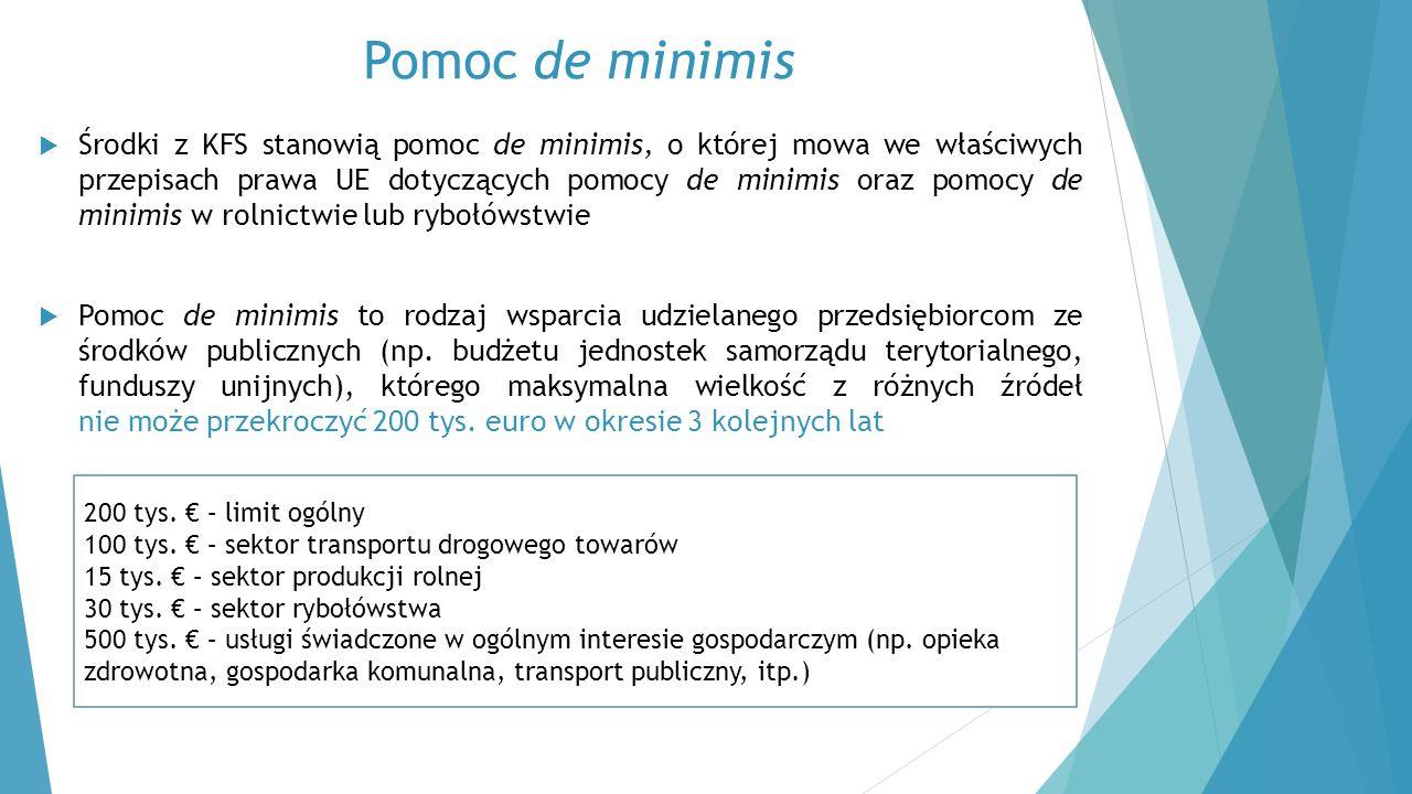 Pomoc de minimis  Środki z KFS stanowią pomoc de minimis, o której mowa we właściwych przepisach prawa UE dotyczących pomocy de minimis oraz pomocy d
