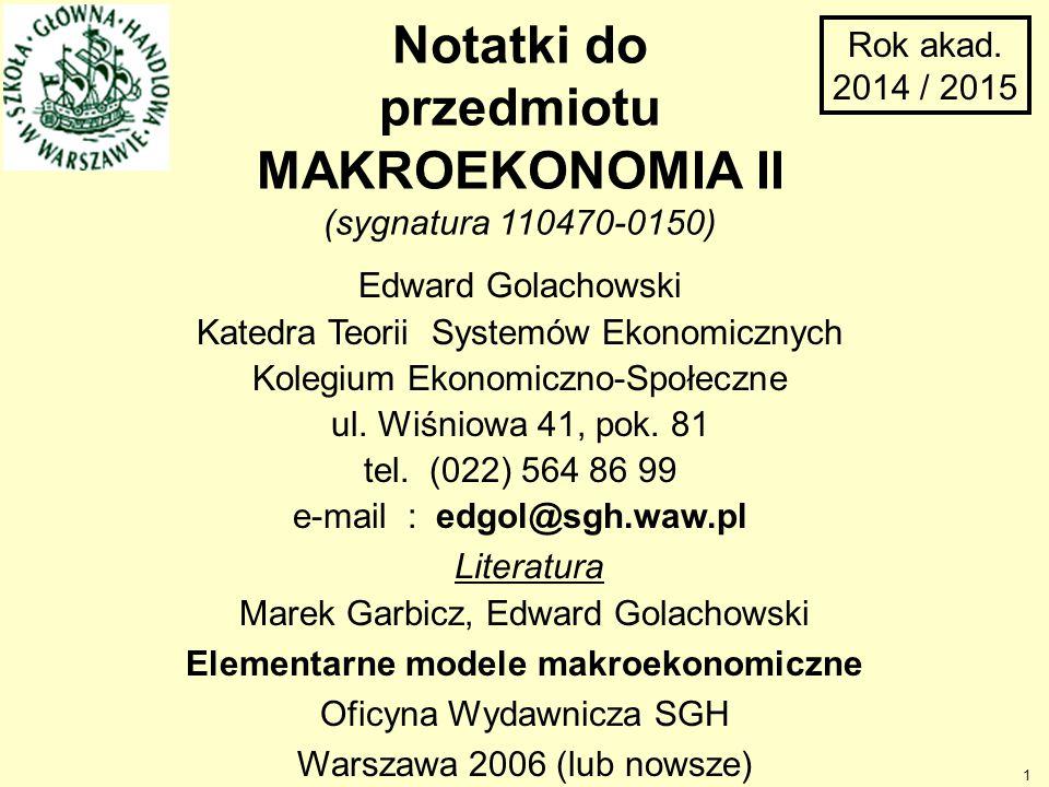 Marek Garbicz, Edward Golachowski Elementarne modele makroekonomiczne Oficyna Wydawnicza SGH Warszawa 2006 (lub nowsze) Rok akad. 2014 / 2015 Literatu