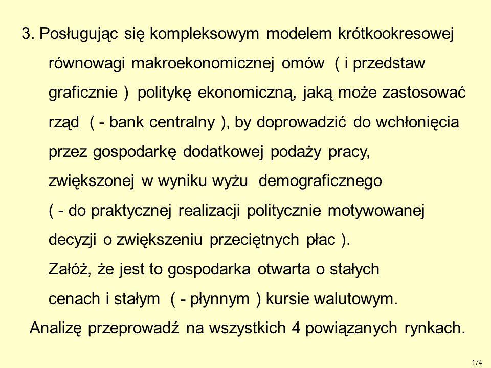 174 3. Posługując się kompleksowym modelem krótkookresowej równowagi makroekonomicznej omów ( i przedstaw graficznie ) politykę ekonomiczną, jaką może