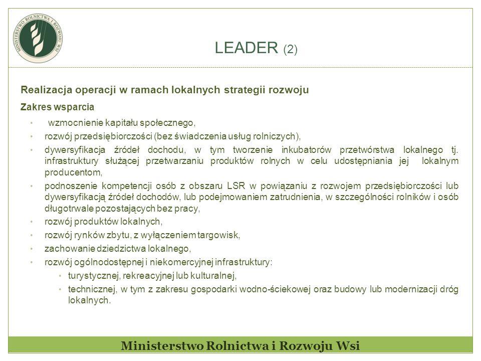 LEADER (2) Ministerstwo Rolnictwa i Rozwoju Wsi Realizacja operacji w ramach lokalnych strategii rozwoju Zakres wsparcia wzmocnienie kapitału społeczn