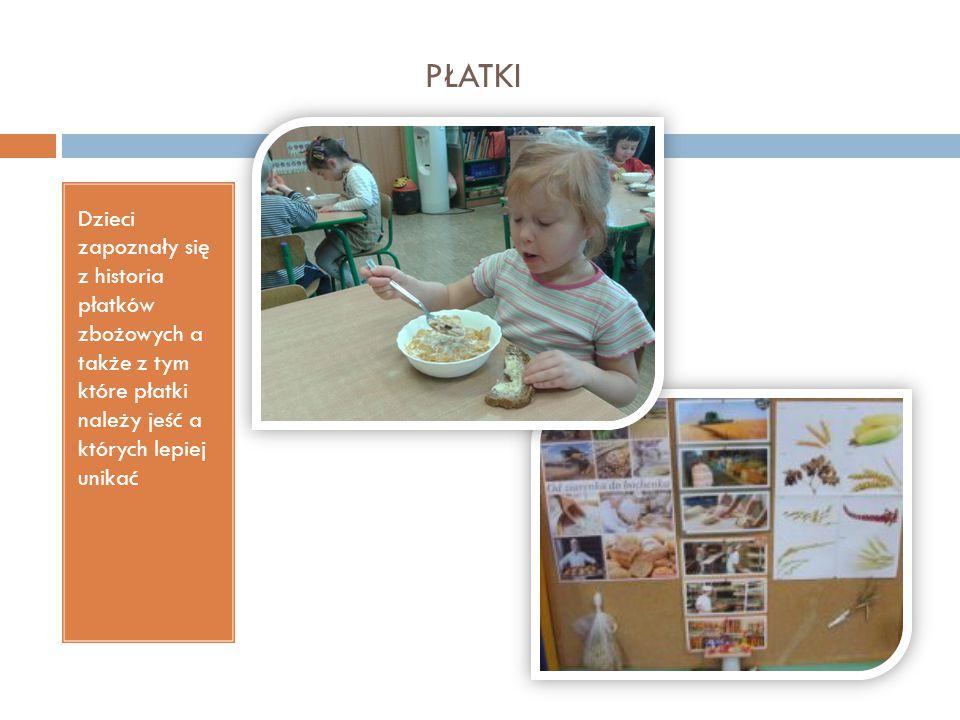 PŁATKI Dzieci zapoznały się z historia płatków zbożowych a także z tym które płatki należy jeść a których lepiej unikać oo