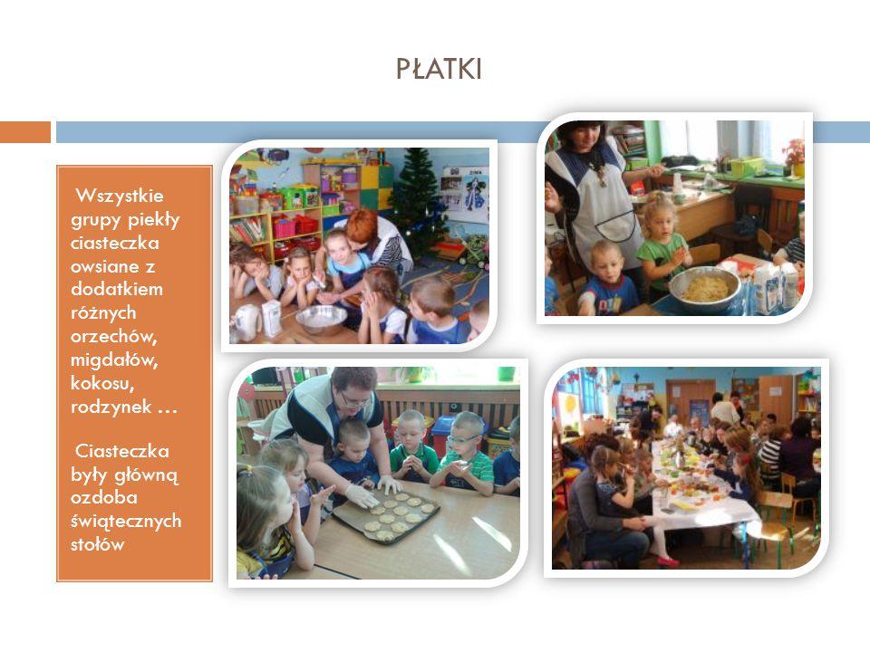 PŁATKI Wszystkie grupy piekły ciasteczka owsiane z dodatkiem różnych orzechów, migdałów, kokosu, rodzynek … Ciasteczka były główną ozdoba świątecznych