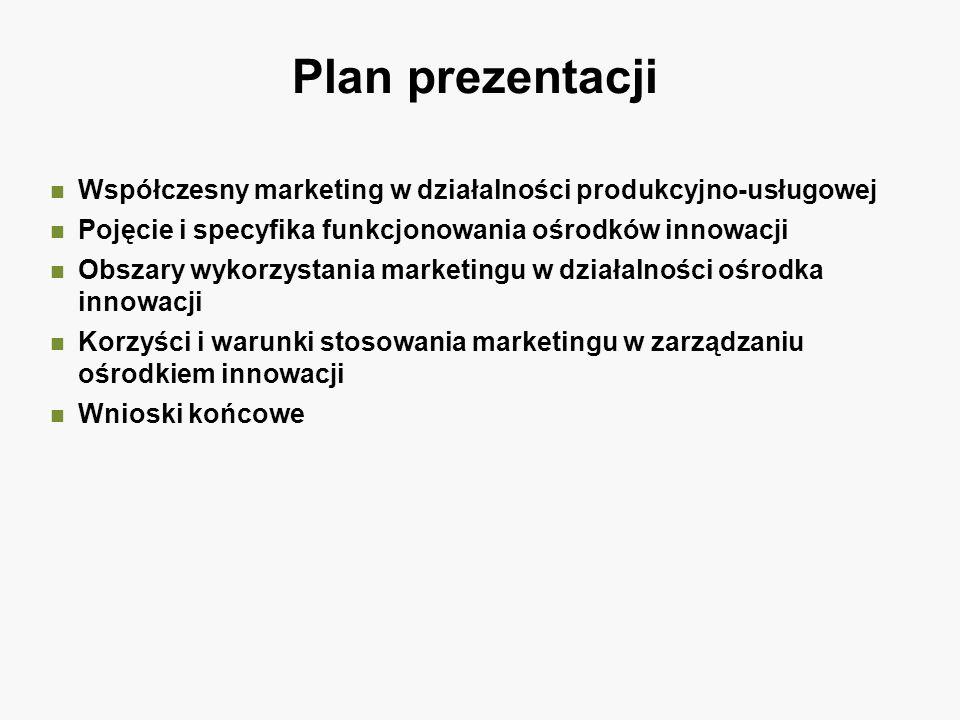 WARUNKI WYKORZYSTANIA MARKETINGU W DZIAŁALNOŚCI OŚRODKA INNOWACJI /1/ Marketingowa orientacja kierownictwa i personelu OI, oznaczająca podporządkowanie jego działalności potrzebom odbiorców Lepsze rozpoznanie rynku oraz pełniejsza wiedza o warunkach działania klientów w inicjatywach rynkowo-produktowych OI Rozwój umiejętności i narzędzi analiz, badania i monitorowania rynku wśród personelu OI Kształtowanie celów strategicznych i marketingowej strategii OI, uwzględniających oczekiwania wszystkich stron współpracy, na podstawie badań okresowych i oceny realizowanych przedsięwzięć Wspieranie marketingu zewnętrznego, ukierunkowanego na obsługę zewnętrznych klientów OI, skutecznym marketingiem wewnętrznym, którego klientelę stanowi personel OI