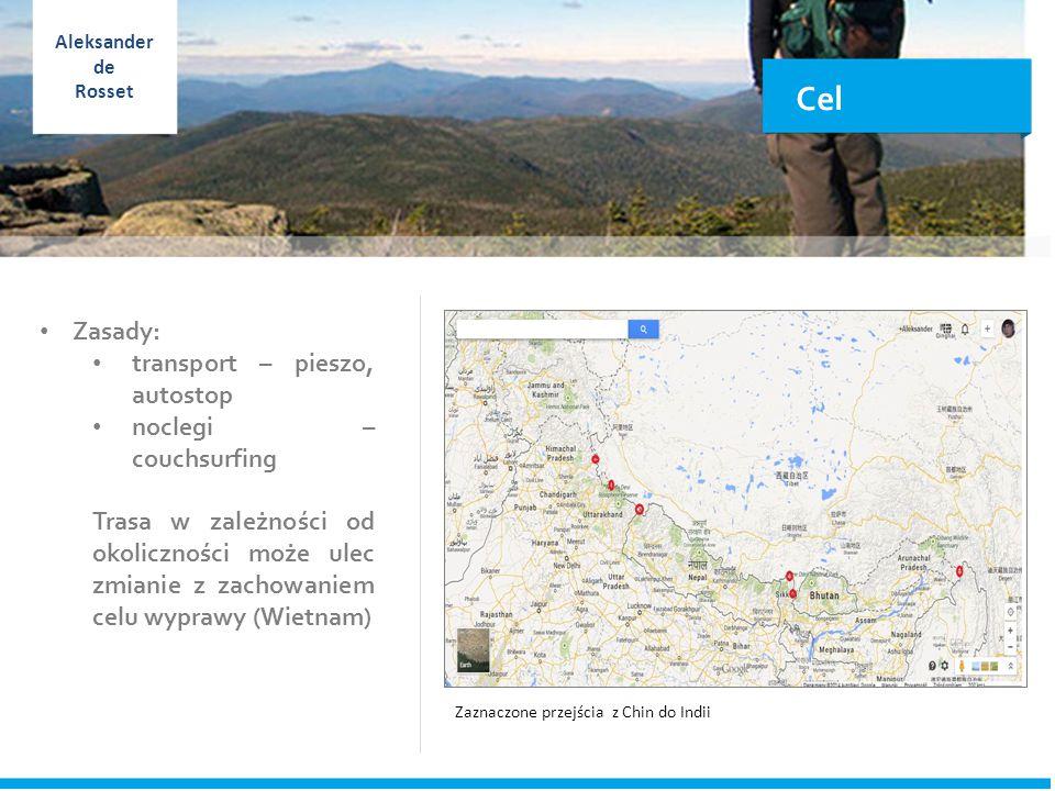 Cel Zasady: transport – pieszo, autostop noclegi – couchsurfing Trasa w zależności od okoliczności może ulec zmianie z zachowaniem celu wyprawy (Wietnam) Zaznaczone przejścia z Chin do Indii Aleksander de Rosset