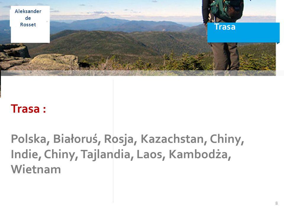 Trasa 8 Trasa : Polska, Białoruś, Rosja, Kazachstan, Chiny, Indie, Chiny, Tajlandia, Laos, Kambodża, Wietnam Aleksander de Rosset