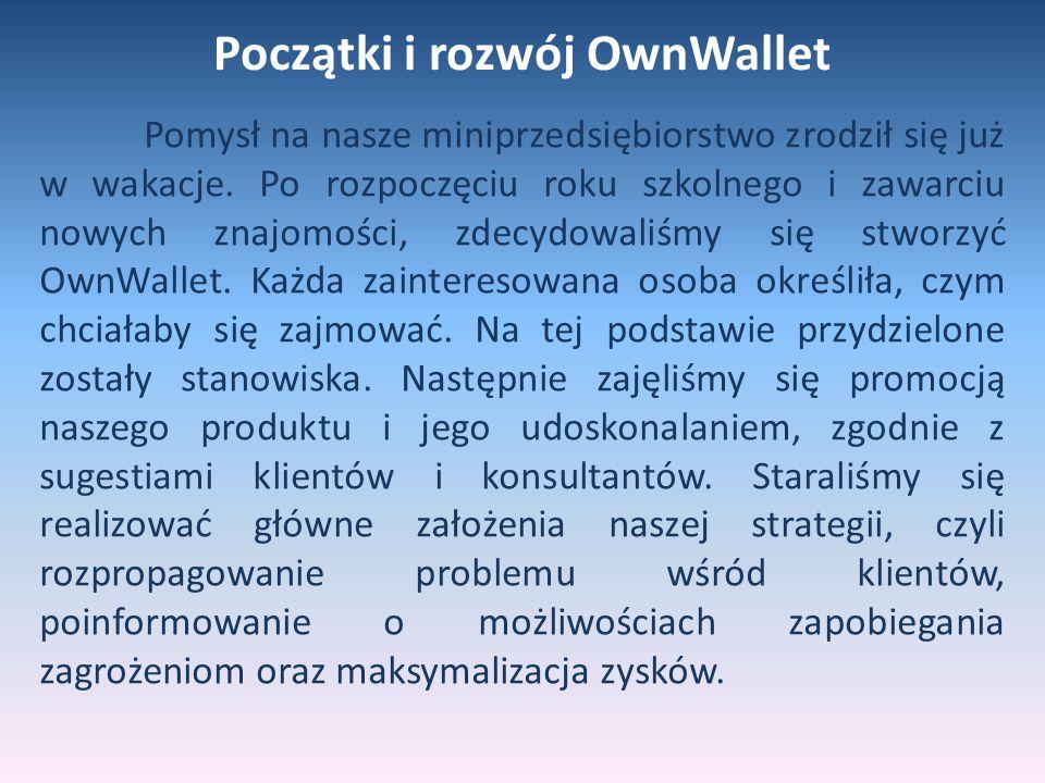 Początki i rozwój OwnWallet Pomysł na nasze miniprzedsiębiorstwo zrodził się już w wakacje. Po rozpoczęciu roku szkolnego i zawarciu nowych znajomości