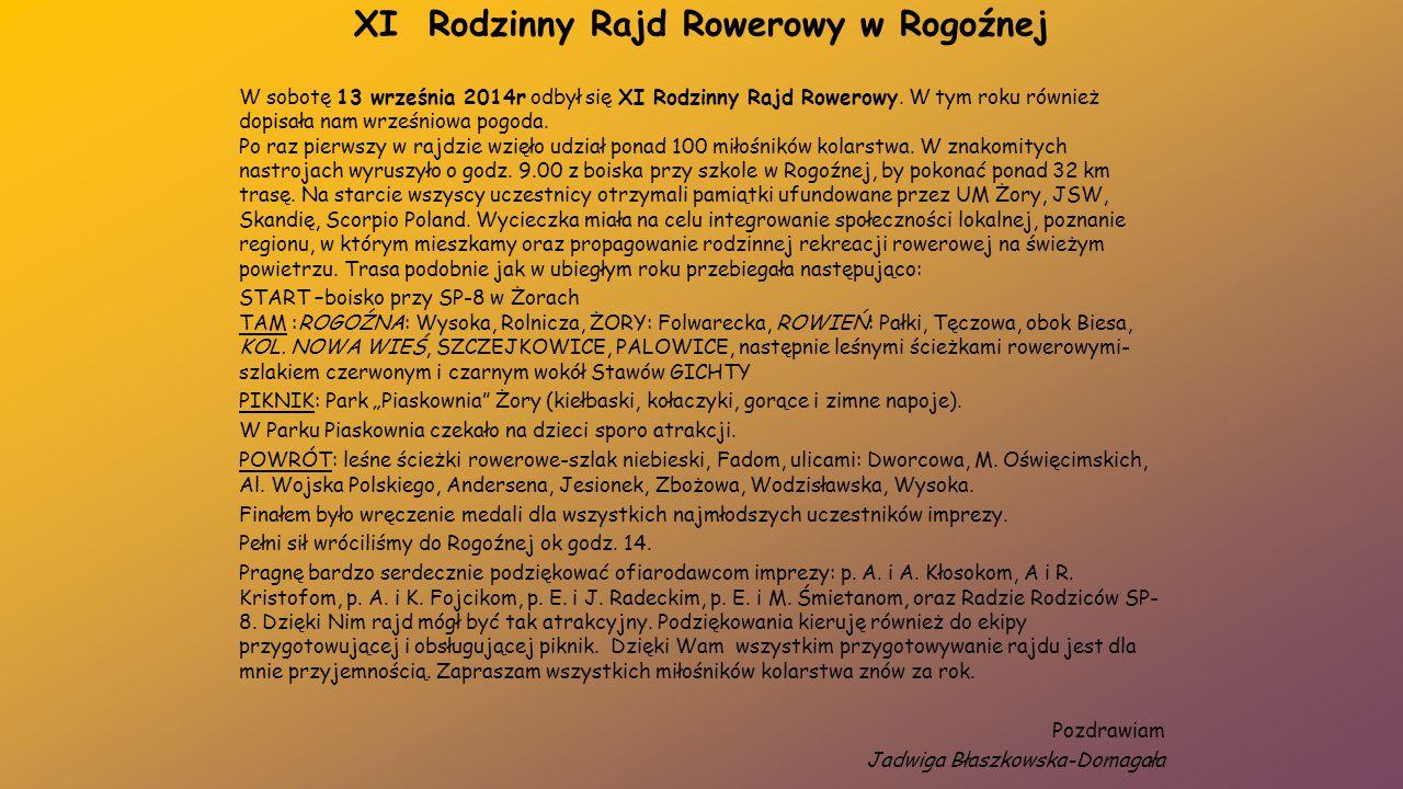 XI Rodzinny Rajd Rowerowy w Rogoźnej W sobotę 13 września 2014r odbył się XI Rodzinny Rajd Rowerowy. W tym roku również dopisała nam wrześniowa pogoda