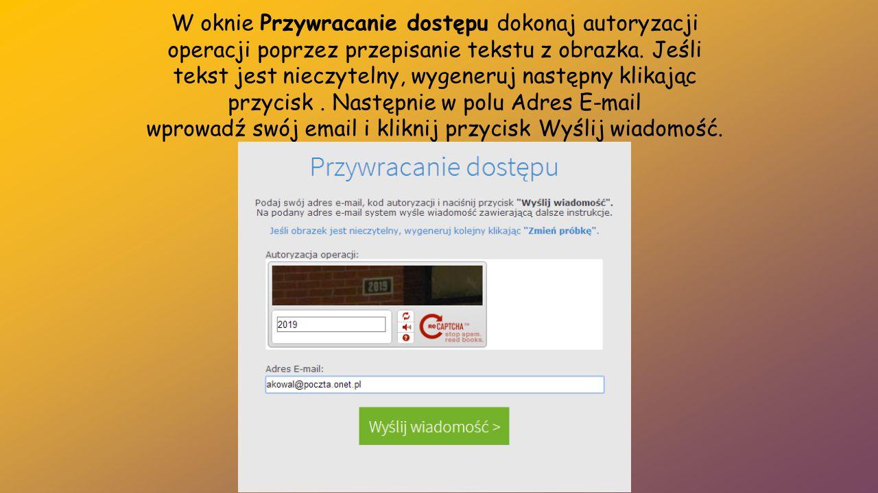 W oknie Przywracanie dostępu dokonaj autoryzacji operacji poprzez przepisanie tekstu z obrazka. Jeśli tekst jest nieczytelny, wygeneruj następny klika
