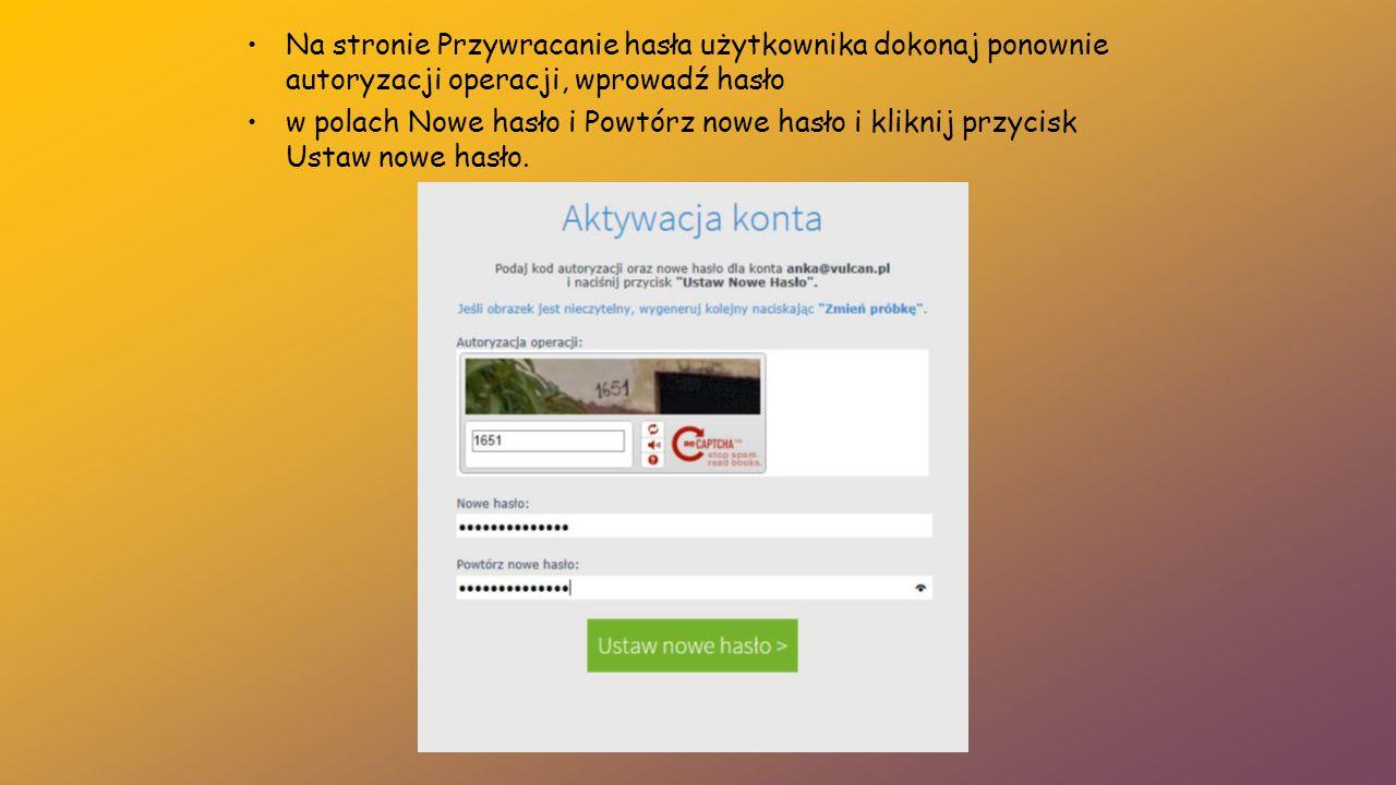 Na stronie Przywracanie hasła użytkownika dokonaj ponownie autoryzacji operacji, wprowadź hasło w polach Nowe hasło i Powtórz nowe hasło i kliknij prz