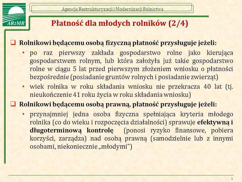 Agencja Restrukturyzacji i Modernizacji Rolnictwa Płatność dla młodych rolników (2/4)  Rolnikowi będącemu osobą fizyczną płatność przysługuje jeżeli: