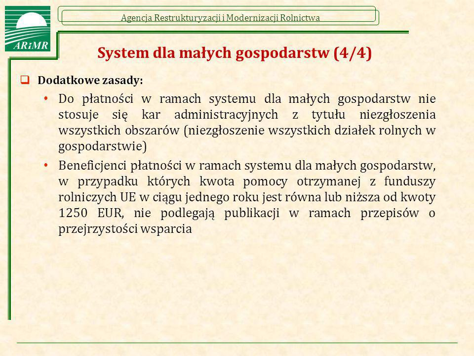 Agencja Restrukturyzacji i Modernizacji Rolnictwa System dla małych gospodarstw (4/4)  Dodatkowe zasady: Do płatności w ramach systemu dla małych gos