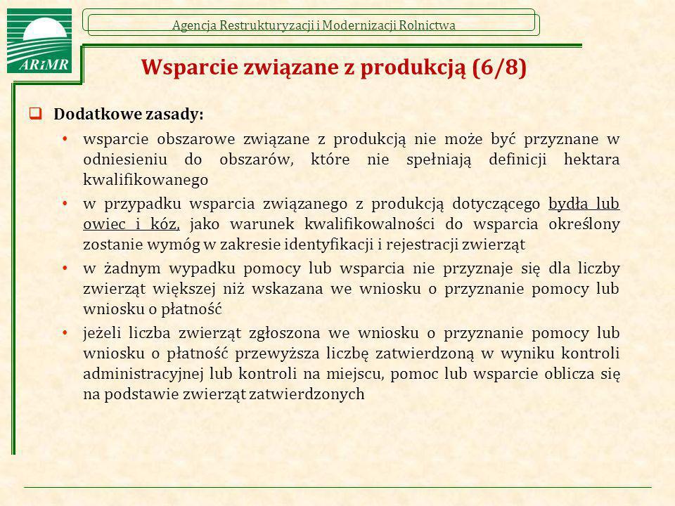 Agencja Restrukturyzacji i Modernizacji Rolnictwa Wsparcie związane z produkcją (6/8)  Dodatkowe zasady: wsparcie obszarowe związane z produkcją nie