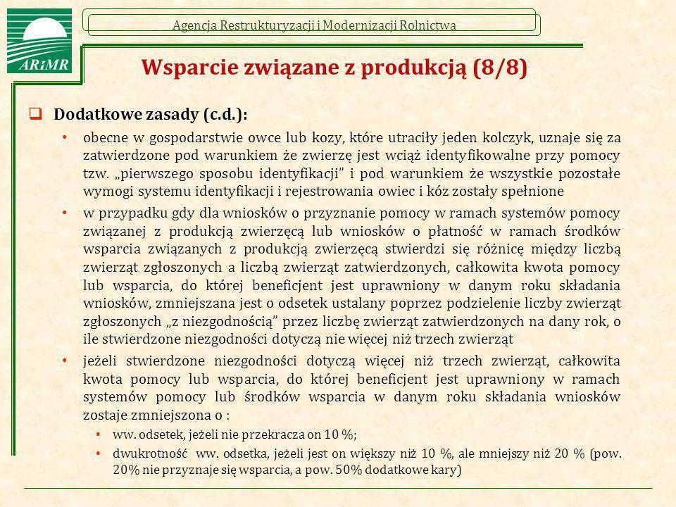 Agencja Restrukturyzacji i Modernizacji Rolnictwa Wsparcie związane z produkcją (8/8)  Dodatkowe zasady (c.d.): obecne w gospodarstwie owce lub kozy,