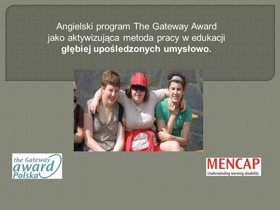 Program The Gateway Award realizowany jest na terenie SOSW nr 3 w Krakowie od 2000 roku, kiedy to placówka nasza nawiązała współpracę z królewską fundacja MENCAP z Wielkiej Brytanii.