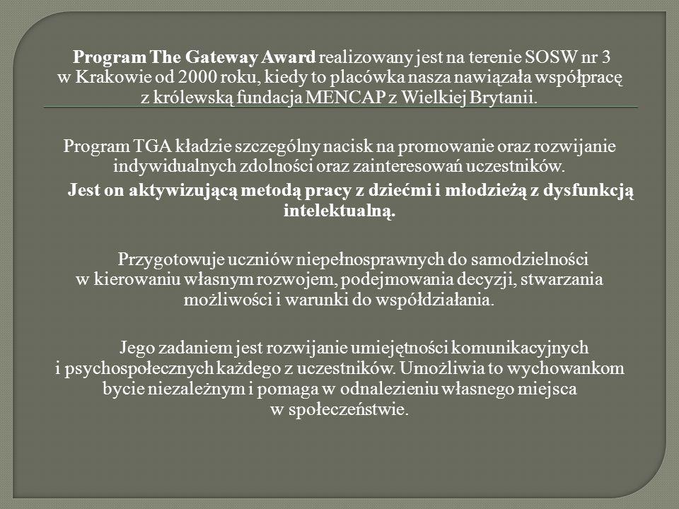 Program The Gateway Award realizowany jest na terenie SOSW nr 3 w Krakowie od 2000 roku, kiedy to placówka nasza nawiązała współpracę z królewską fund