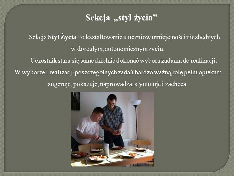 """Sekcja """"styl życia"""" Sekcja Styl Życia to kształtowanie u uczniów umiejętności niezbędnych w dorosłym, autonomicznym życiu. Uczestnik stara się samodzi"""