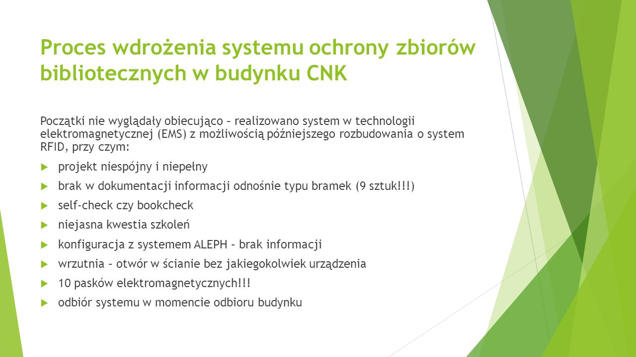 Proces wdrożenia systemu ochrony zbiorów bibliotecznych w budynku CNK Początki nie wyglądały obiecująco – realizowano system w technologii elektromagn