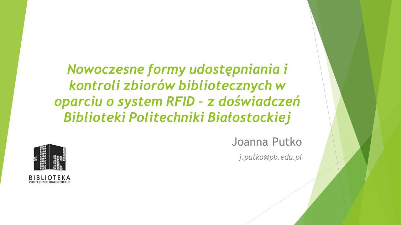 Plan wystąpienia  Biblioteka Politechniki Białostockiej – informacje ogólne  System RFID – proces wdrożenia systemu  Elementy systemu – opis funkcjonowania  Podsumowanie